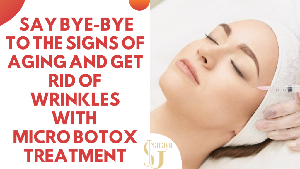 Say Bye Bye to signs of Aging and get rid of wrinkles with botox treatment in delhi